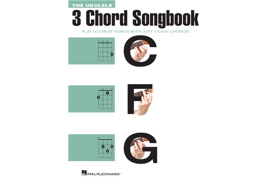 The Ukulele 3 Chord Songbook- Play 50 Great Songs with Just 3 Easy Chords!