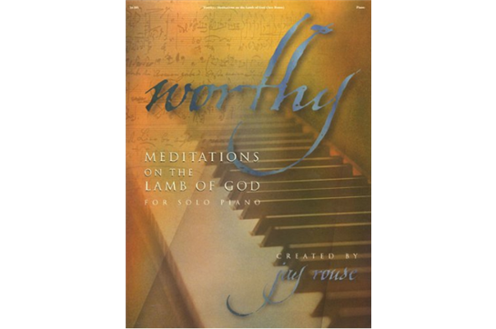 Worthy: Meditations on the Lamb of God for Solo Piano
