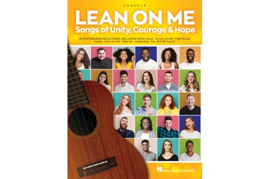 Lean on Me: Songs of Unity, Courage & Hope for Ukulele